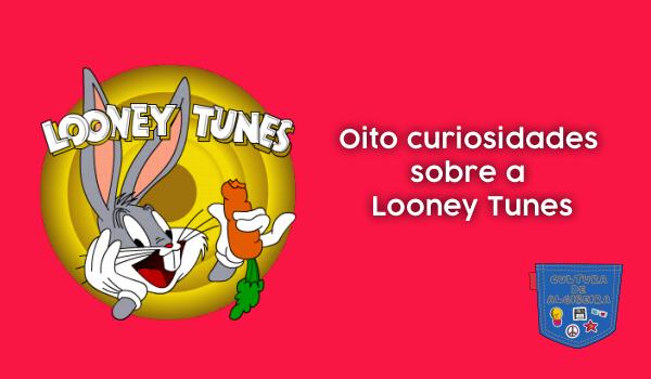 Oito curiosidades sobre a Looney Tunes - Cultura de Algibeira