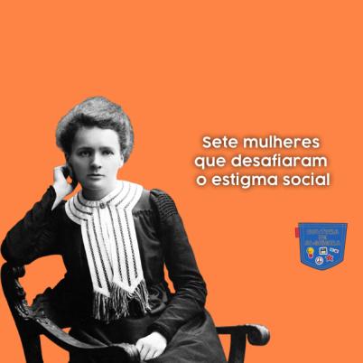 Sete mulheres desafiaram estigma social - Cultura de Algibeira