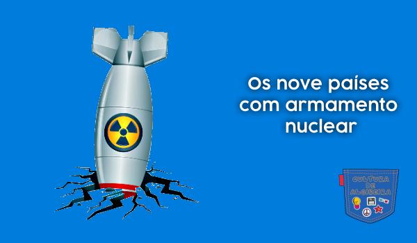 Os nove países com armamento nuclear - Cultura de Algibeira