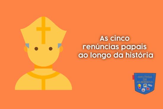 cinco renúncias papais ao longo da história Cultura de Algibeira