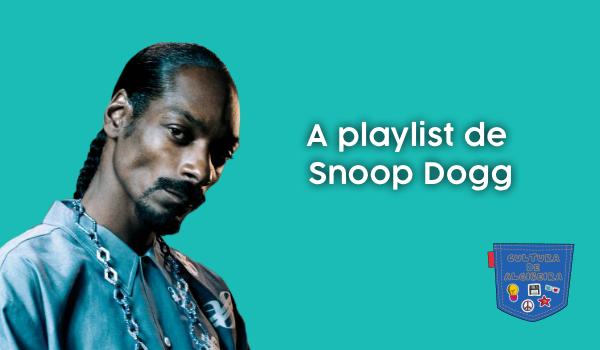 A playlist de Snoop Dogg - Cultura de Algibeira