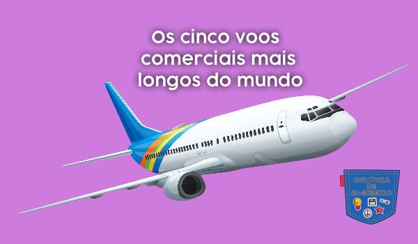 Os cinco voos comerciais mais longos do mundo Cultura Algibeira