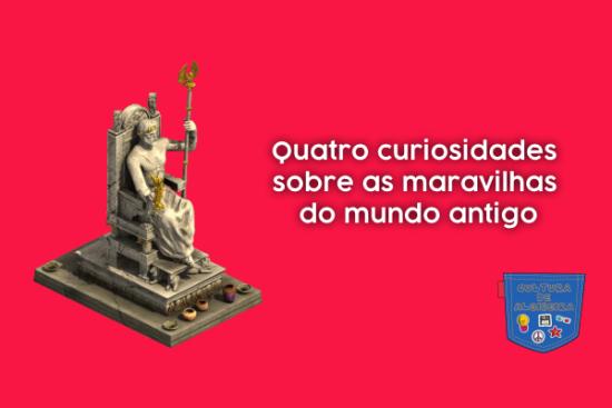 Quatro curiosidades maravilhas mundo antigo Cultura de Algibeira