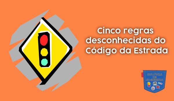 Cinco regras desconhecidas Código da Estrada Cultura de Algibeira