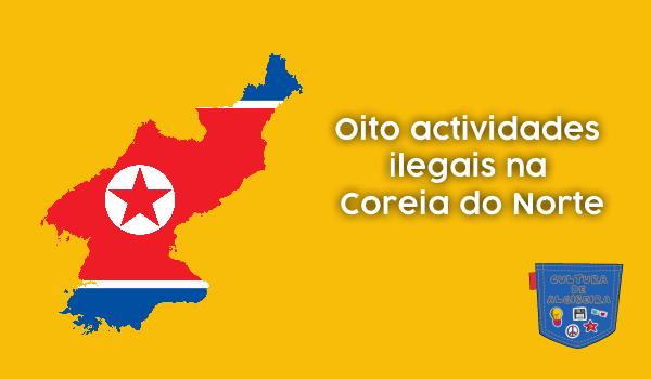 Oito actividades ilegais na Coreia do Norte Cultura de Algibeira