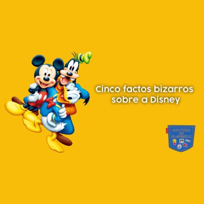 Cinco factos bizarros sobre a Disney - Cultura de Algibeira
