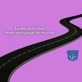 As seis estradas mais perigosas do mundo - Cultura de Algibeira