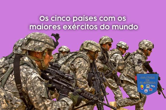 Cinco países maiores exércitos do mundo - Cultura de Algibeira