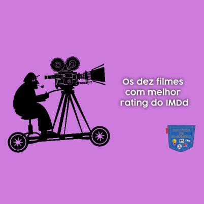 Os dez filmes com melhor rating do IMDd - Cultura de Algibeira