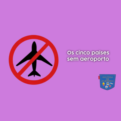 Os cinco países sem aeroporto - Cultura de Algibeira