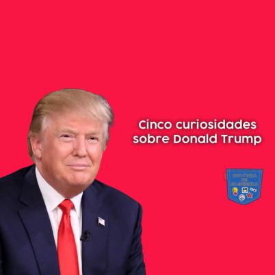 Cinco curiosidades sobre Donald Trump - Cultura de Algibeira