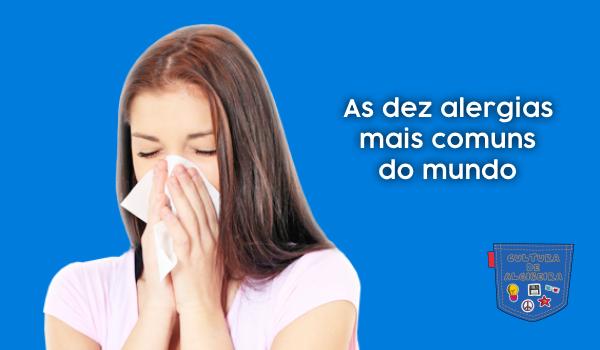 As dez alergias mais comuns do mundo - Cultura de Algibeira