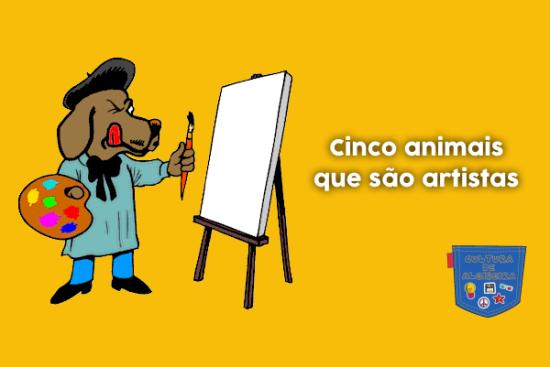 Cinco animais que são artistas - Cultura de Algibeira