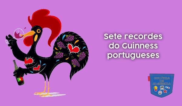 Sete recordes do Guinness portugueses - Cultura de Algibeira
