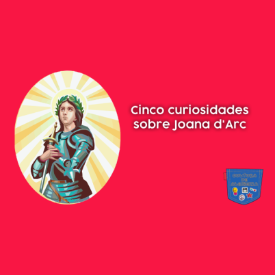 Cinco curiosidades sobre Joana d'Arc - Cultura de Algibeira