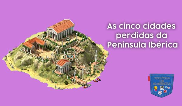 cinco cidades perdidas da Península Ibérica Cultura de Algibeira