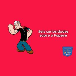 Seis curiosidades sobre o Popeye - Cultura de Algibeira