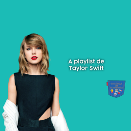 A playlist de Taylor Swift - Cultura de Algibeira