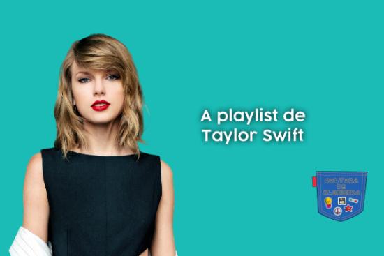 A playlist de Taylor Swift - Cultura de Algibeira
