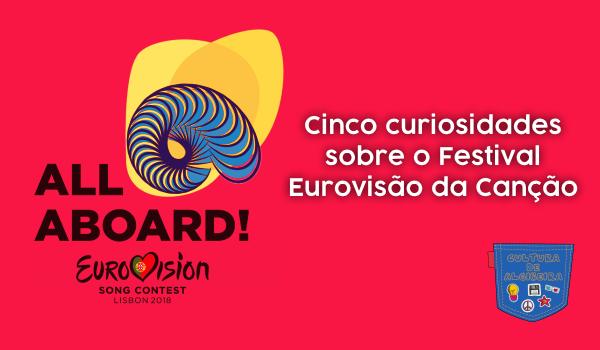 5 curiosidades Festival Eurovisão Canção Cultura de Algibeira