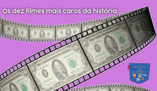 Os dez filmes mais caros da história - Cultura de Algibeira
