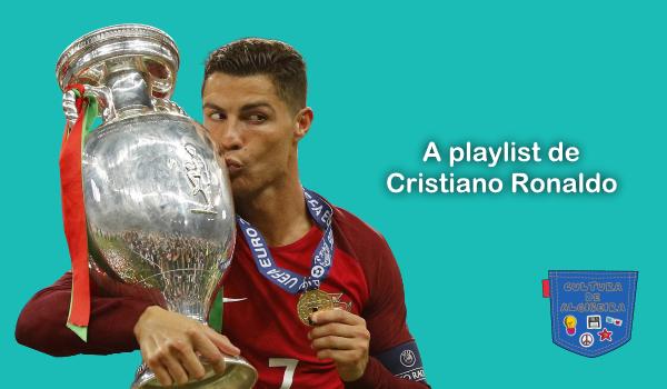 A playlist de Cristiano Ronaldo - Cultura de Algibeira