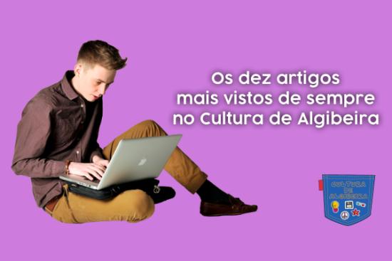 Os dez artigos mais vistos de sempre no Cultura de Algibeira