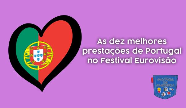 10 melhores prestações Portugal Eurovisão Cultura de Algibeira