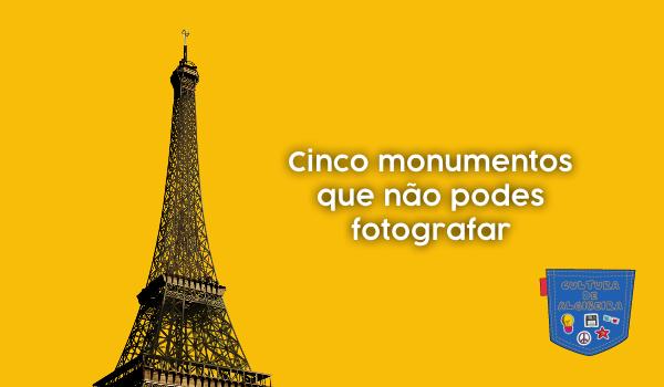 Cinco monumentos que não podes fotografar - Cultura de Algibeira