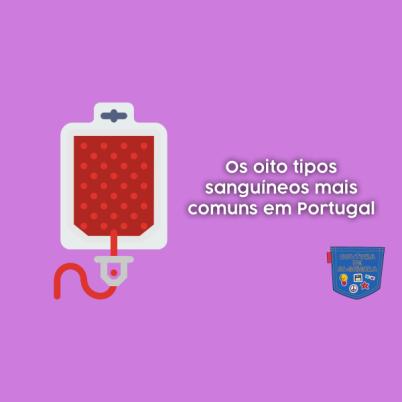 8 tipos sanguíneos mais comuns Portugal Cultura de Algibeira