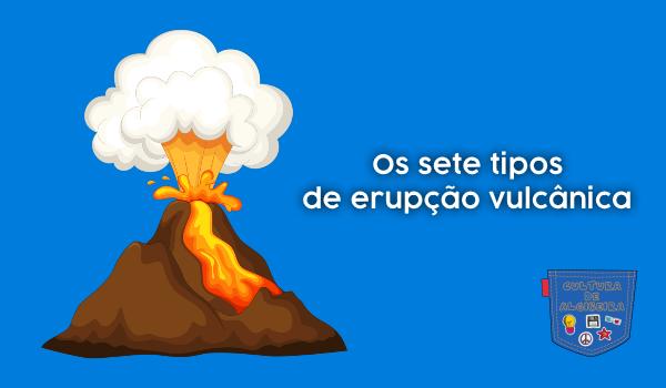 Os sete tipos de erupção vulcânica - Cultura de Algibeira