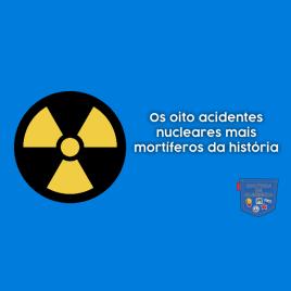 8 acidentes nucleares mais mortíferos história Cultura Algibeira