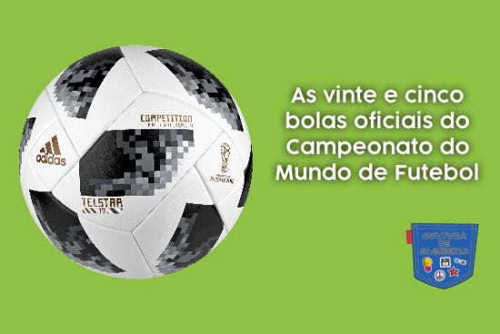 25 bolas oficiais Campeonato Mundo Futebol Cultura de Algibeira