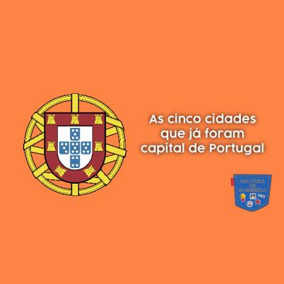 Cinco cidades foram capital de Portugal Cultura de Algibeira
