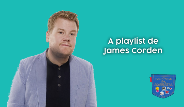 A playlist de James Corden Cultura de Algibeira