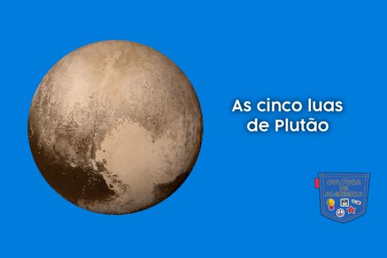 As cinco luas de Plutão - Cultura de Algibeira