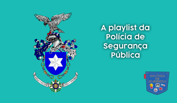 A playlist da Polícia de Segurança Pública Cultura de Algibeira