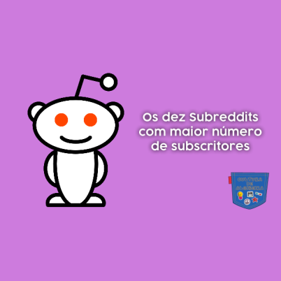 10 Subreddits com maior número subscritores Cultura de Algibeira