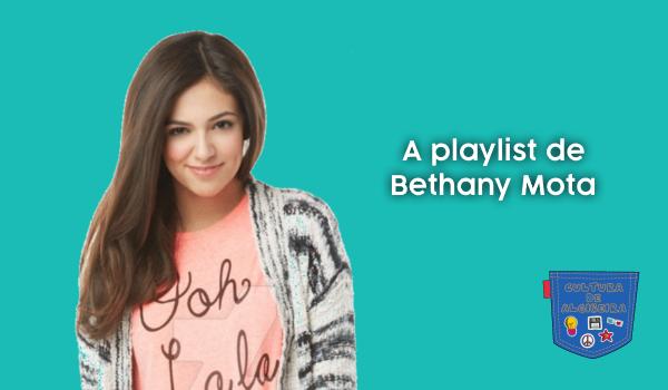 A playlist de Bethany Mota - Cultura de Algibeira