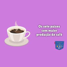 Os sete países com maior produção de café - Cultura de Algibeira