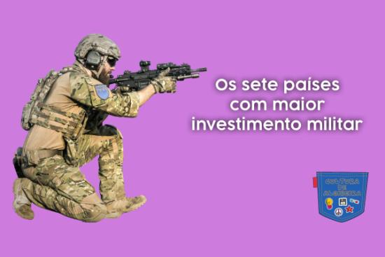 sete países com maior investimento militar Cultura de Algibeira