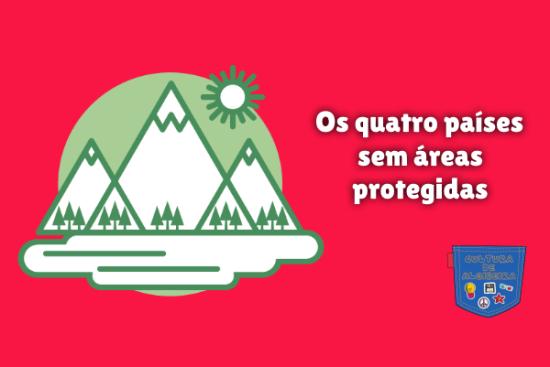 Os quatro países sem áreas protegidas - Cultura de Algibeira