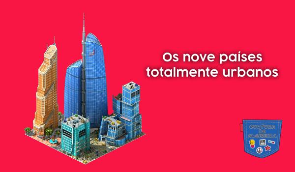 Os nove países totalmente urbanos - Cultura de Algibeira