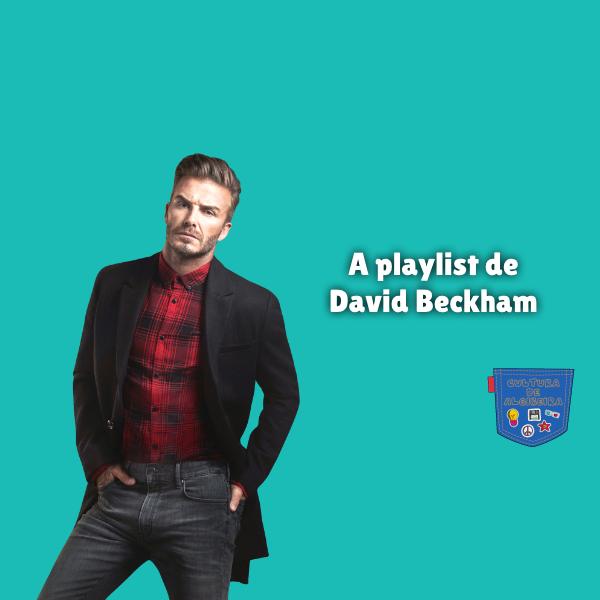 A playlist de David Beckham - Cultura de Algibeira