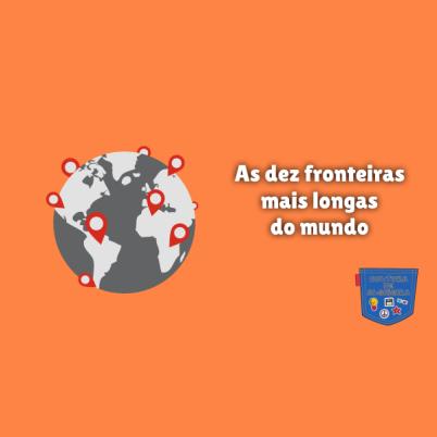 As dez fronteiras mais longas do mundo - Cultura de Algibeira