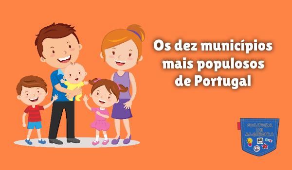 dez municípios mais populosos de Portugal Cultura de Algibeira