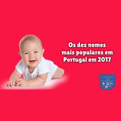 dez nomes mais populares Portugal 2017 - Cultura de Algibeira