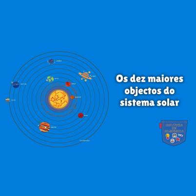 Os dez maiores objectos do sistema solar - Cultura de Algibeira