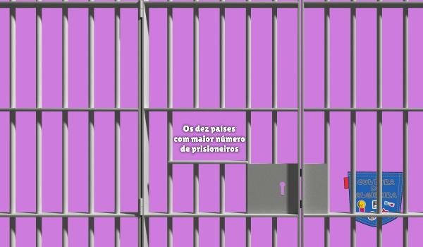 dez países com maior número de prisioneiros Cultura de Algibeira