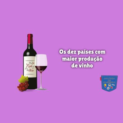 Os dez países com maior produção de vinho Cultura de Algibeira
